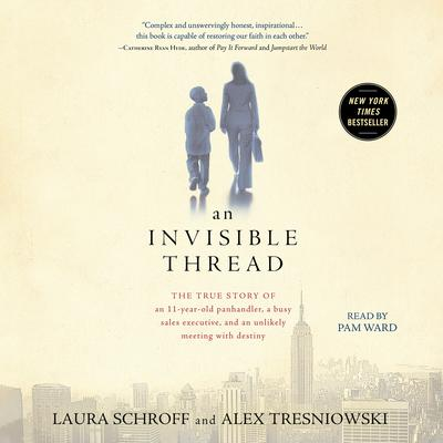 An Invisible Thread: The True Story of an 11-Year-Old Panhandler, a Busy Sales Executive, and an Unlikely Meeting with Destiny Audiobook, by Laura Schroff