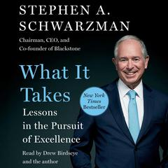 What It Takes: Lessons in the Pursuit of Excellence Audiobook, by Stephen A. Schwarzman