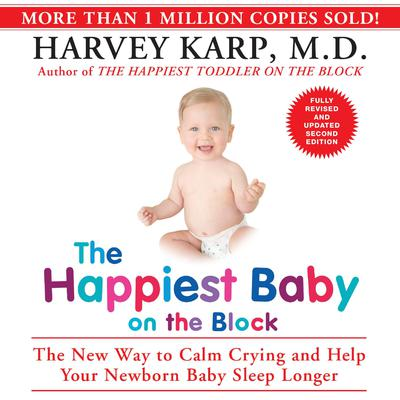 The Happiest Baby on the Block: The New Way to Calm Crying and Help Your Newborn Baby Sleep Longer Audiobook, by