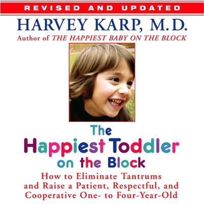 The Happiest Toddler on the Block: : How to Eliminate Tantrums and Raise a Patient, Respectful and Cooperative One- to Four-Year-Old Audiobook, by Harvey Karp