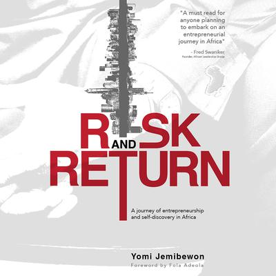 Risk and Return: A journey of entrepreneurship and self-discovery in Africa: A Journey of Entrepreneurship and Self-Discovery in Africa Audiobook, by Yomi Jemigbewon