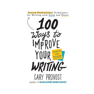 100 Ways to Improve Your Writing: Proven Professional Techniques for Writing With Style and Power Audiobook, by Gary Provost