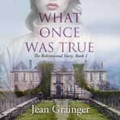 What Once Was True Audiobook, by Jean Grainger