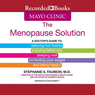 The Mayo Clinic Menopause Solution: A Doctors Guide To Relieving Hot Flashes, Enjoying Better Sex, etc. Audiobook, by Stephanie S. Faubion