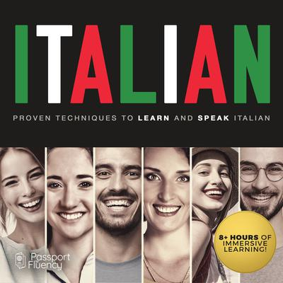 Italian: Proven Techniques to Learn and Speak Italian Audiobook, by