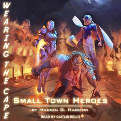 Small Town Heroes Audiobook, by Marion G. Harmon