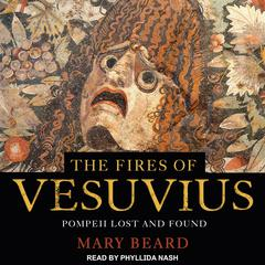 The Fires of Vesuvius: Pompeii Lost and Found Audiobook, by Mary Beard