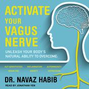 Activate Your Vagus Nerve: Unleash Your Body's Natural Ability to Overcome Gut Sensitivities, Inflammation, Autoimmunity, Brain Fog, Anxiety and Depression Audiobook, by Navaz Habib