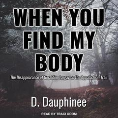 When You Find My Body: The Disappearance of Geraldine Largay on the Appalachian Trail Audiobook, by D. Dauphinee