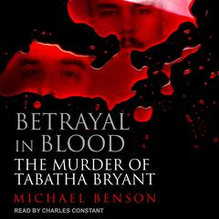 Betrayal in Blood: The Murder of Tabatha Bryant Audiobook, by Michael Benson
