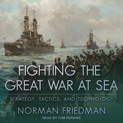 Fighting the Great War at Sea: Strategy, Tactics and Technology Audiobook, by