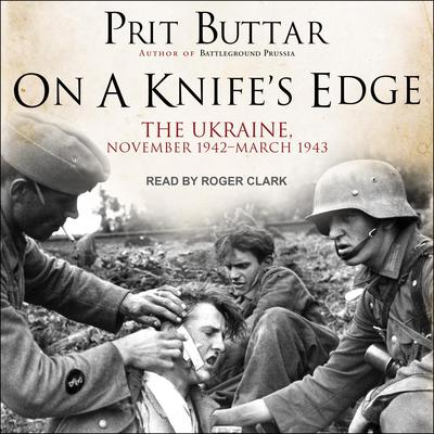 On a Knife's Edge: The Ukraine, November 1942-March 1943 Audiobook, by