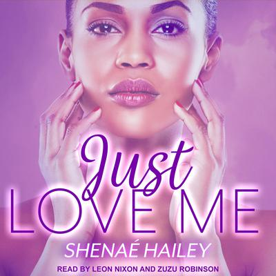 Just Love Me Audiobook, by Shenae Hailey