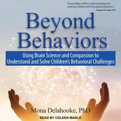 Beyond Behaviors: Using Brain Science and Compassion to Understand and Solve Childrens Behavioral Challenges Audiobook, by Mona Delahooke