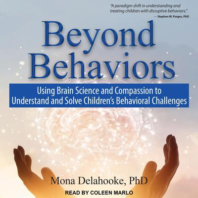 Beyond Behaviors: Using Brain Science and Compassion to Understand and Solve Childrens Behavioral Challenges Audiobook, by