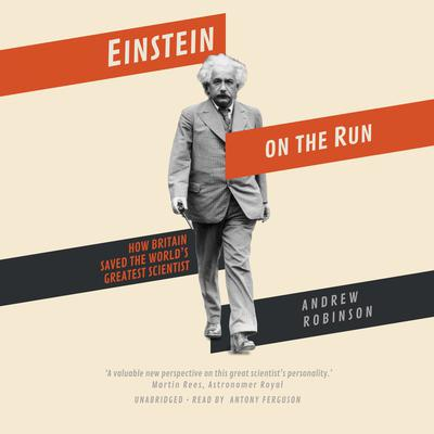 Einstein on the Run: How Britain Saved the World's Greatest Scientist Audiobook, by Andrew Robinson