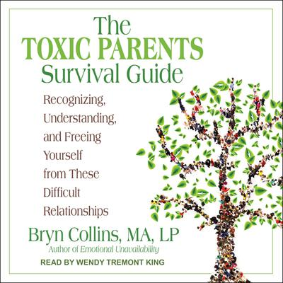 The Toxic Parents Survival Guide: Recognizing, Understanding, and Freeing Yourself from These Difficult Relationships Audiobook, by Bryn Collins, MA, LP