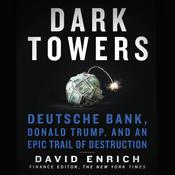 Dark Towers: Deutsche Bank, Donald Trump, and an Epic Trail of Destruction Audiobook, by David Enrich