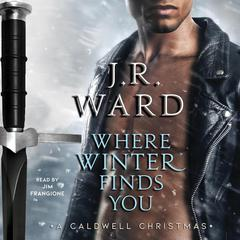 Where Winter Finds You: A Caldwell Christmas Audiobook, by J. R. Ward