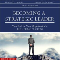 Becoming a Strategic Leader: Your Role in Your Organizations Enduring Success 2nd Edition Audiobook, by David L. Dinwoodie, Katherine Colarelli Beatty, Richard L. Hughes