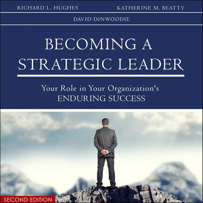 Becoming a Strategic Leader: Your Role in Your Organization's Enduring Success 2nd Edition Audiobook, by Richard L. Hughes