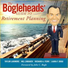The Bogleheads Guide to Retirement Planning Audiobook, by Taylor Larimore, Mel Lindauer, Richard A. Ferri, Laura F. Dogu