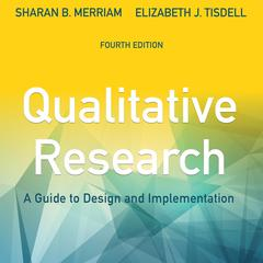 Qualitative Research: A Guide to Design and Implementation, 4th Edition Audiobook, by Elizabeth J. Tisdell, Sharan B. Merriam