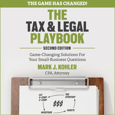 The Tax and Legal Playbook: Game-Changing Solutions To Your Small Business Questions 2nd Edition Audiobook, by Mark J. Kohler
