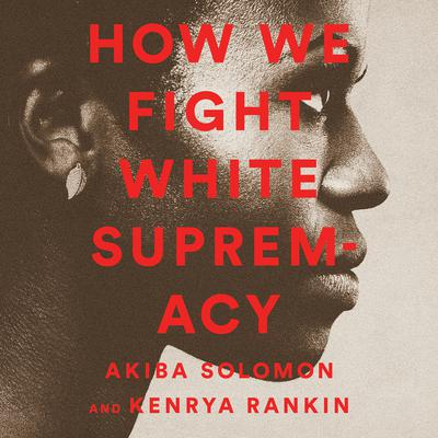 How We Fight White Supremacy: A Field Guide to Black Resistance Audiobook, by Akiba Solomon
