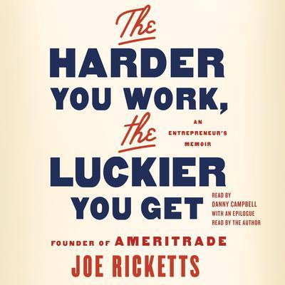 The Harder You Work, the Luckier You Get: An Entrepreneurs Memoir Audiobook, by Joe Ricketts