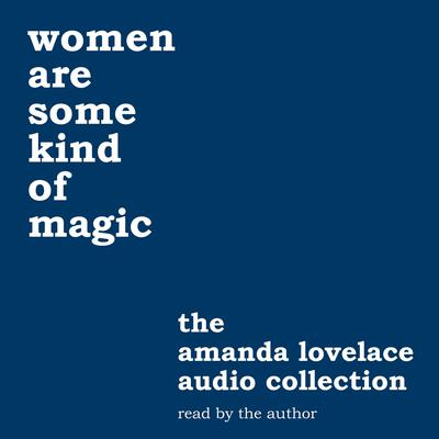 women are some kind of magic: the amanda lovelace audio collection Audiobook, by Amanda Lovelace