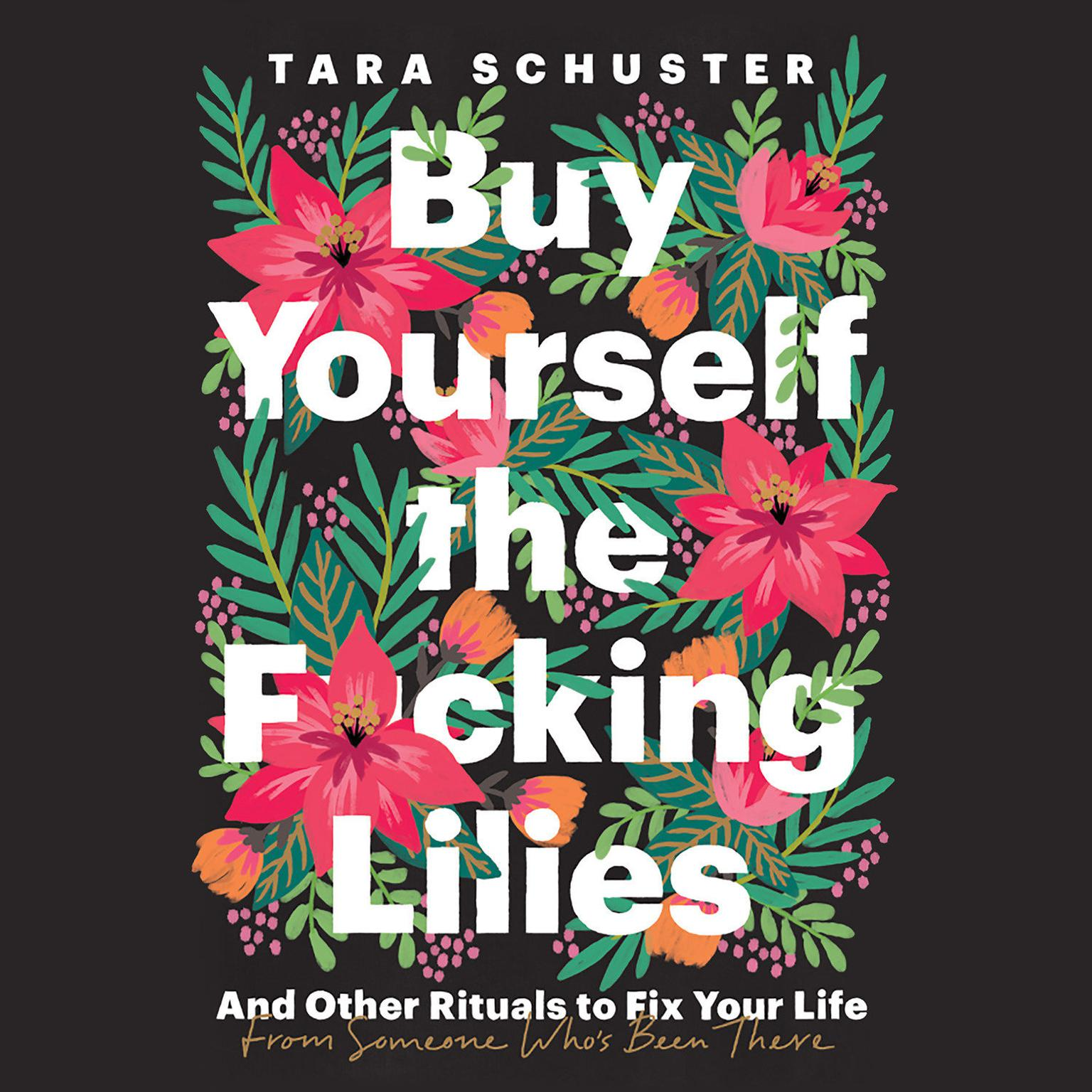 Printable Buy Yourself the F*cking Lilies: And Other Rituals to Fix Your Life, from Someone Who's Been There Audiobook Cover Art