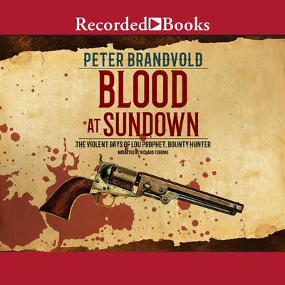 Blood at Sundown: The Violent Days of Lou Prophet, Bounty Hunter Audiobook, by Peter Brandvold