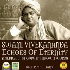 Swami Vivekananda Echoes of Eternity - America's 1st Guru in His Own Words Audiobook, by Geoffrey Giuliano