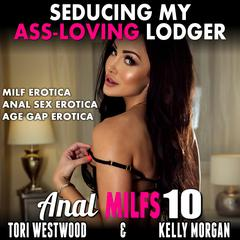 Seducing My Ass-Loving Lodger!: (MILF Erotica Anal Sex Erotica Age Gap Erotica) Audiobook, by Tori Westwood