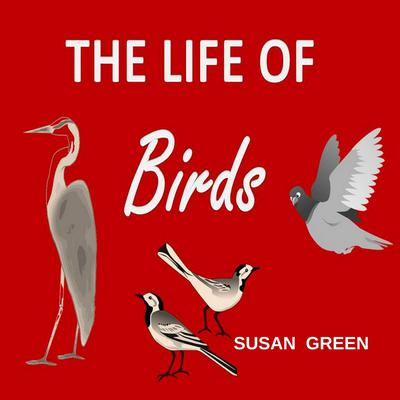 The Life of Birds Audiobook, by Susan Green