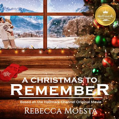 A Christmas To Remember.A Christmas To Remember Based On The Hallmark Channel Original Movie Audiobook