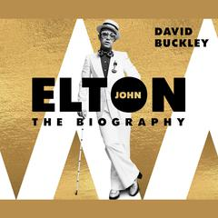 Elton John: The Biography Audiobook, by David Buckley