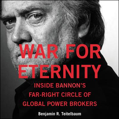 War for Eternity: Inside Bannons Far-Right Circle of Global Power Brokers Audiobook, by Benjamin R. Teitelbaum