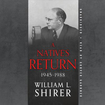 A Native's Return, 1945–1988 Audiobook, by William L. Shirer