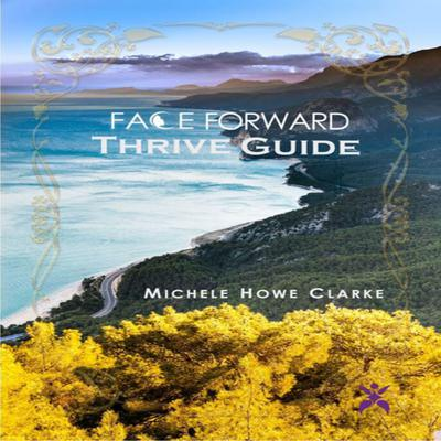 Face Forward Thrive Guide Audiobook, by Michele Howe Clarke