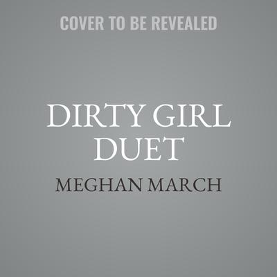 Dirty Girl Duet Audiobook, by Meghan  March