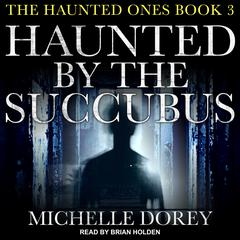 Haunted by the Succubus Audiobook, by Michelle Dorey