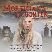 The Mortician's Daughter: Two Feet Under Audiobook, by C. C. Hunter