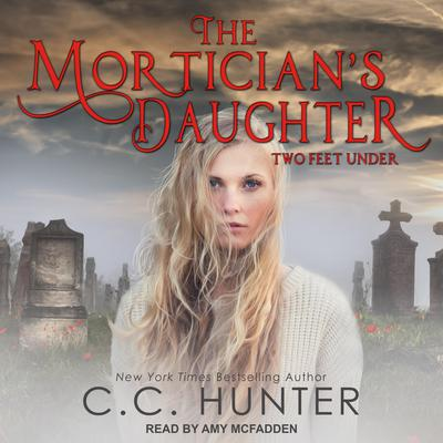 The Morticians Daughter: Two Feet Under Audiobook, by C. C. Hunter