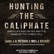 Hunting the Caliphate: America's War on ISIS and the Dawn of the Strike Cell Audiobook, by Dana J.H. Pittard, Wes J. Bryant