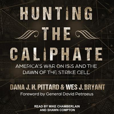 Hunting the Caliphate: Americas War on ISIS and the Dawn of the Strike Cell Audiobook, by Dana J.H. Pittard
