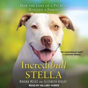 Incredibull Stella: How the Love of a Pit Bull Rescued a Family Audiobook, by Elizabeth Ridley, Marika Meeks