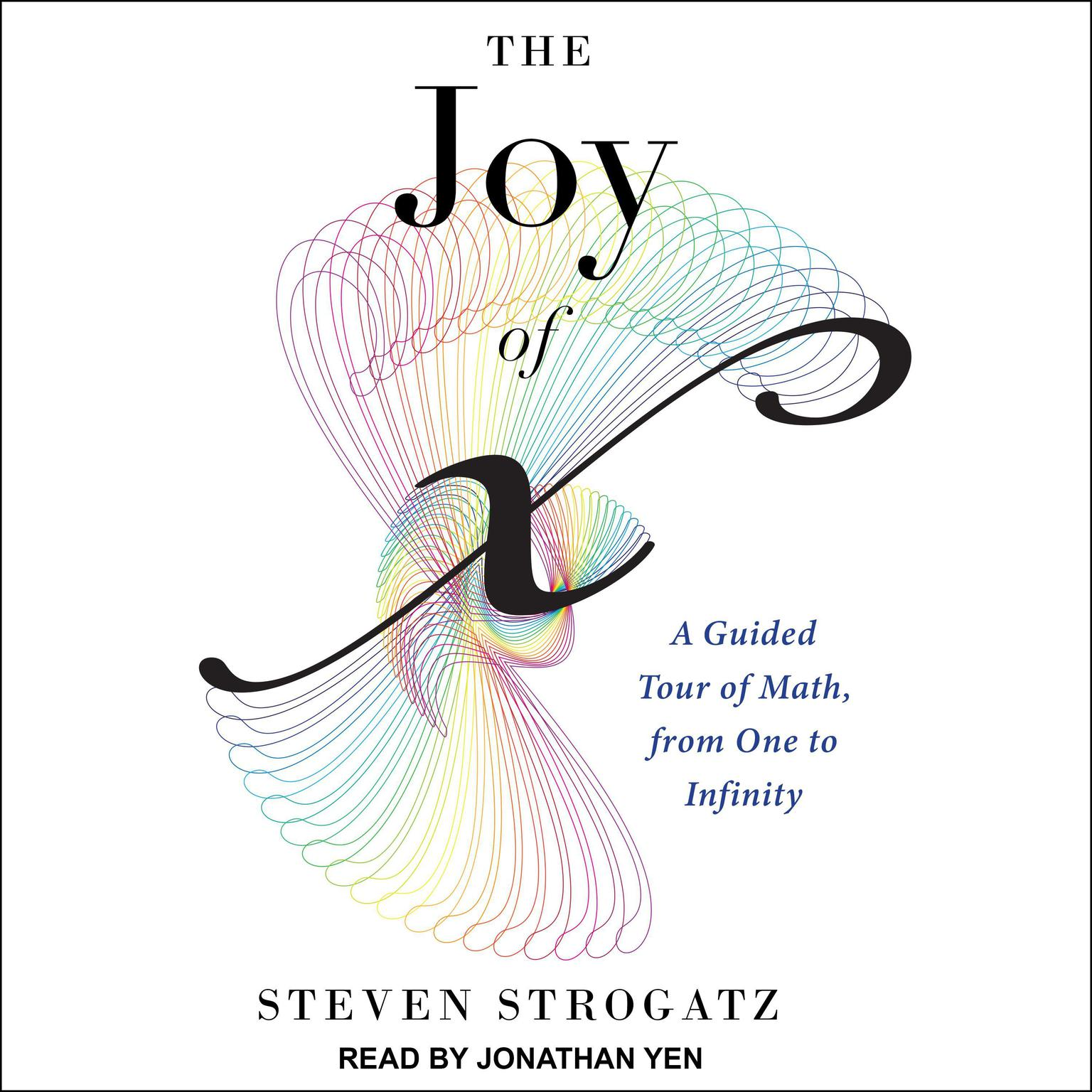 The Joy of X: A Guided Tour of Math, from One to Infinity Audiobook, by Steven Strogatz