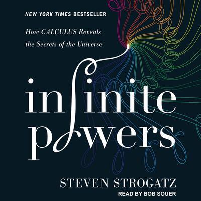 Infinite Powers: How Calculus Reveals the Secrets of the Universe Audiobook, by Steven Strogatz